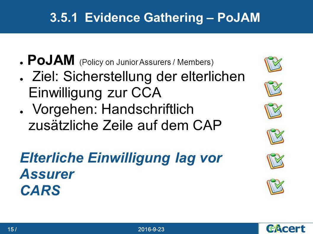 23.09.2016 15 / 3.5.1 Evidence Gathering – PoJAM ● PoJAM (Policy on Junior Assurers / Members) ● Ziel: Sicherstellung der elterlichen Einwilligung zur
