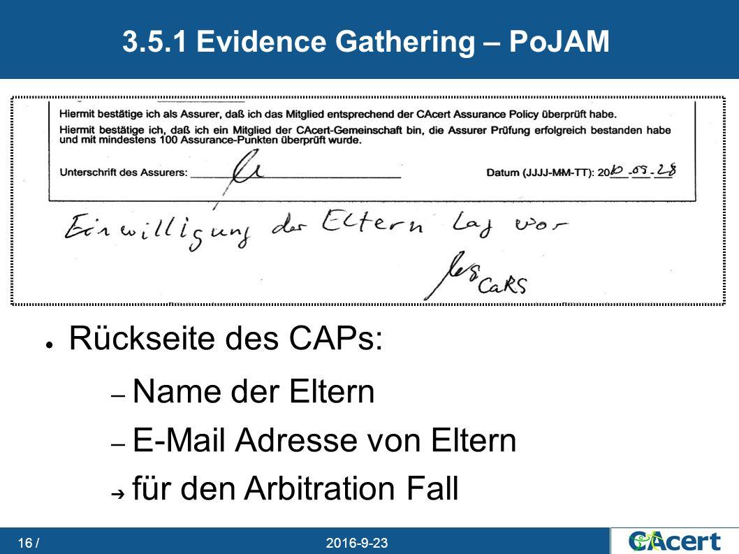 23.09.2016 16 / 3.5.1 Evidence Gathering – PoJAM ● Rückseite des CAPs: – Name der Eltern – E-Mail Adresse von Eltern ➔ für den Arbitration Fall