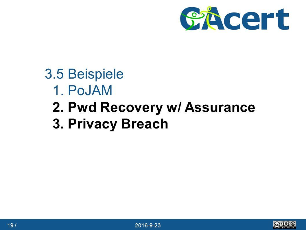 19 / 23.09.2016 3.5 Beispiele 1. PoJAM 2. Pwd Recovery w/ Assurance 3. Privacy Breach