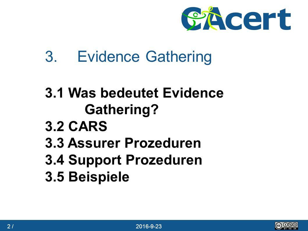 2 / 23.09.2016 3. Evidence Gathering 3.1 Was bedeutet Evidence Gathering? 3.2 CARS 3.3 Assurer Prozeduren 3.4 Support Prozeduren 3.5 Beispiele
