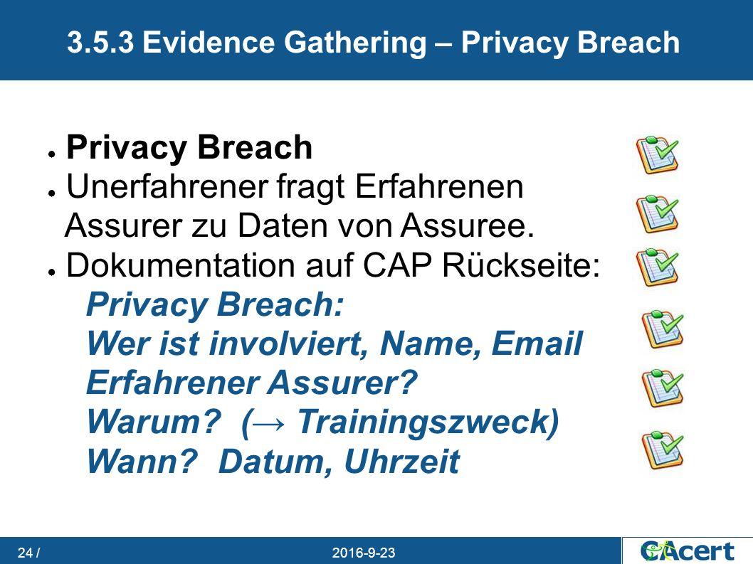 23.09.2016 24 / 3.5.3 Evidence Gathering – Privacy Breach ● Privacy Breach ● Unerfahrener fragt Erfahrenen Assurer zu Daten von Assuree. ● Dokumentati