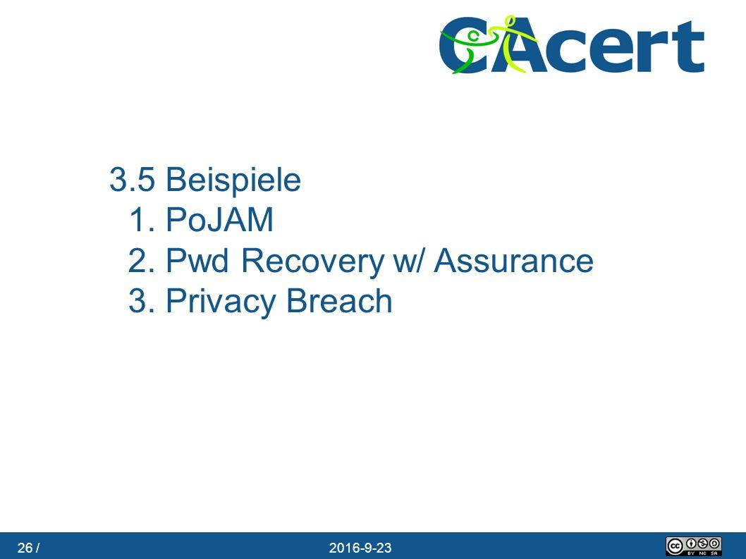 26 / 23.09.2016 3.5 Beispiele 1. PoJAM 2. Pwd Recovery w/ Assurance 3. Privacy Breach