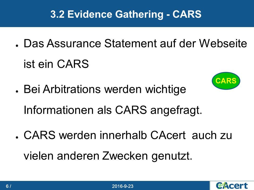 23.09.2016 6 / 3.2 Evidence Gathering - CARS ● Das Assurance Statement auf der Webseite ist ein CARS ● Bei Arbitrations werden wichtige Informationen als CARS angefragt.