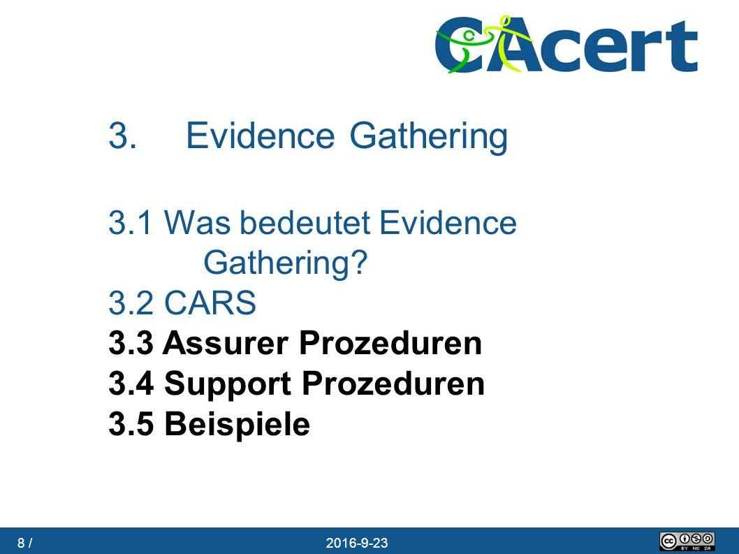 8 / 23.09.2016 3. Evidence Gathering 3.1 Was bedeutet Evidence Gathering? 3.2 CARS 3.3 Assurer Prozeduren 3.4 Support Prozeduren 3.5 Beispiele