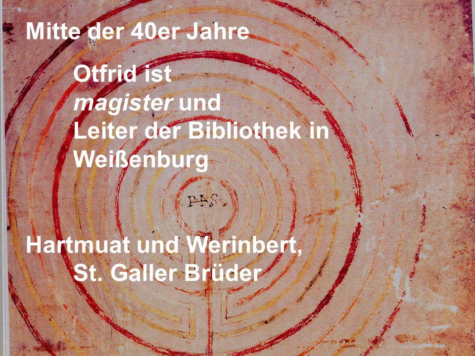 Mitte der 40er Jahre Otfrid ist magister und Leiter der Bibliothek in Weißenburg Hartmuat und Werinbert, St.