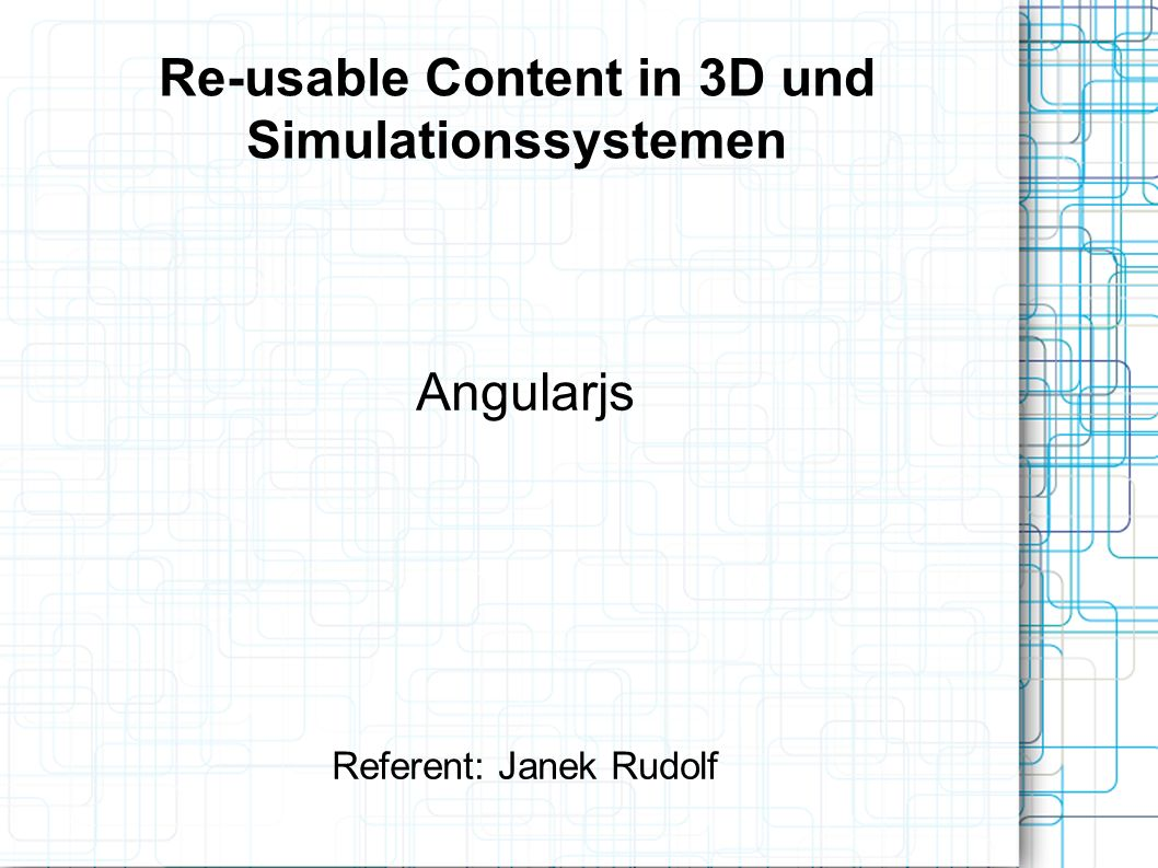 Re-usable Content in 3D und Simulationssystemen Angularjs Referent: Janek Rudolf