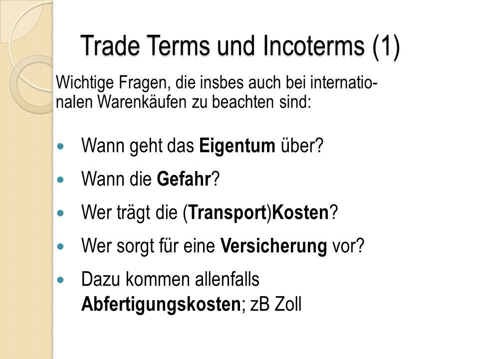 Trade Terms und Incoterms (1) Wichtige Fragen, die insbes auch bei internatio- nalen Warenkäufen zu beachten sind: Wann geht das Eigentum über.