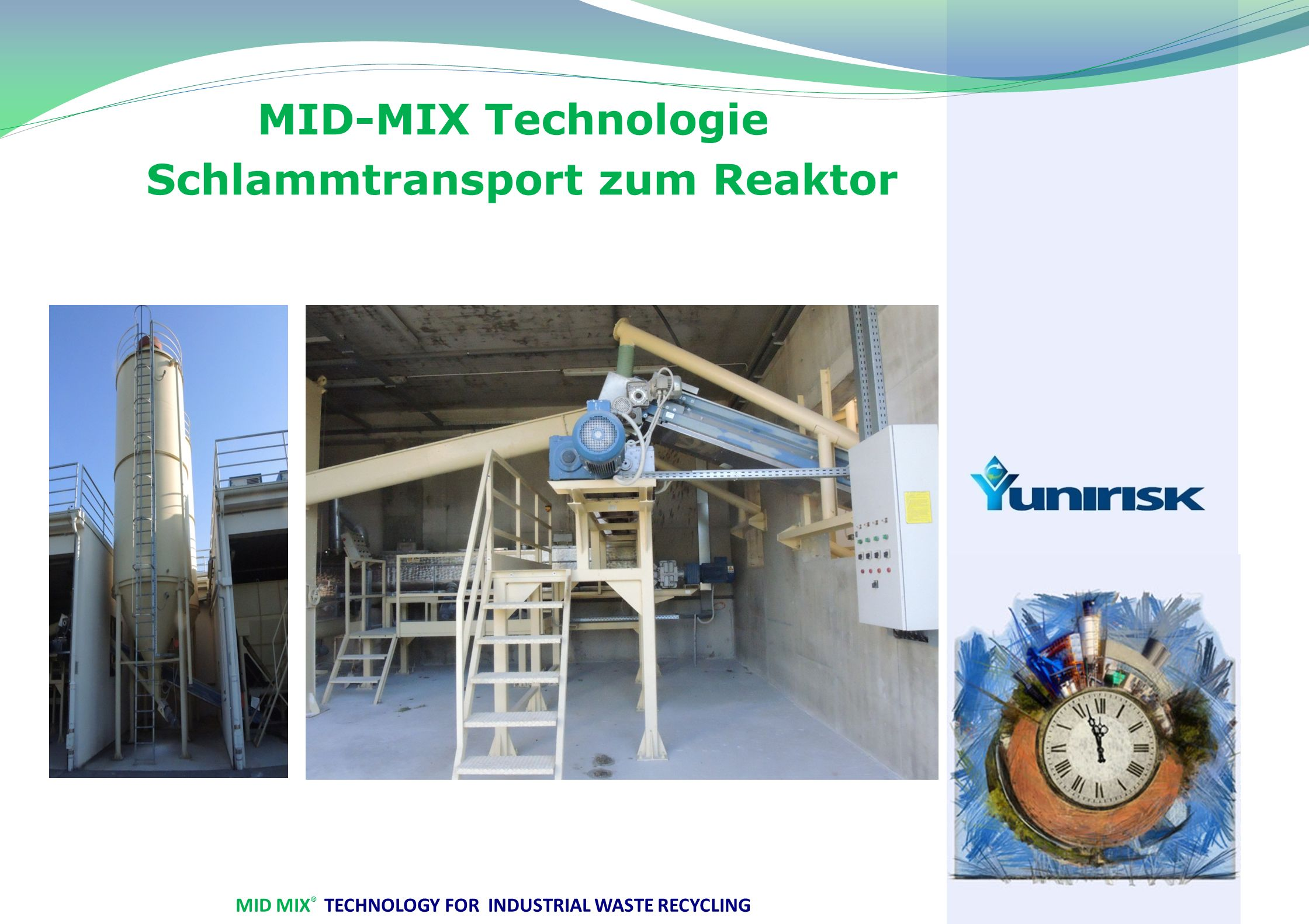 MID MIX ® TECHNOLOGY FOR INDUSTRIAL WASTE RECYCLING MID-MIX Technologie Schlammtransport zum Reaktor