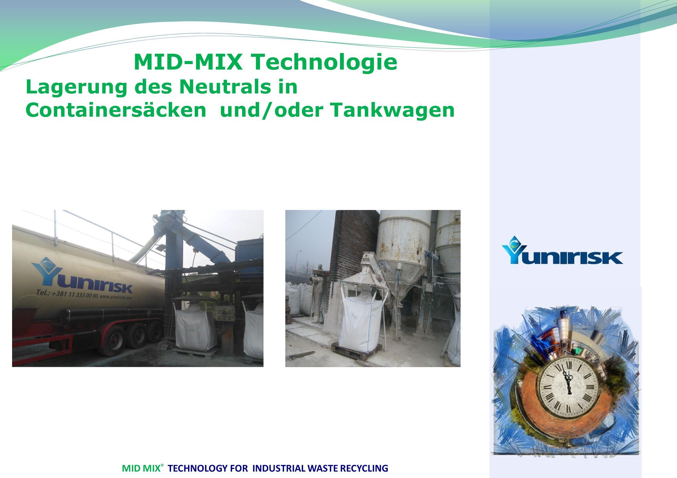 MID MIX ® TECHNOLOGY FOR INDUSTRIAL WASTE RECYCLING MID-MIX Technologie Lagerung des Neutrals in Containersäcken und/oder Tankwagen