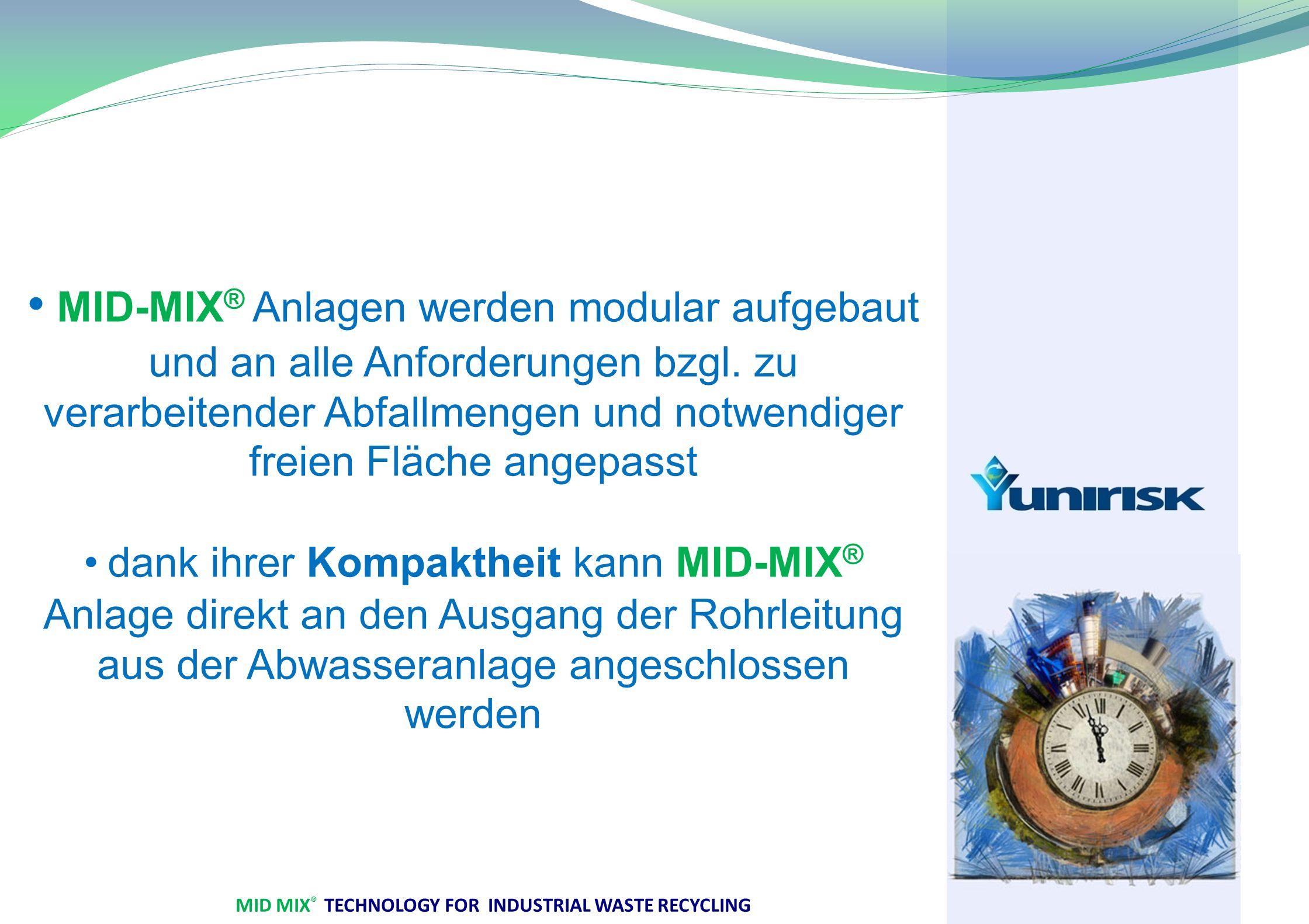 MID MIX ® TECHNOLOGY FOR INDUSTRIAL WASTE RECYCLING MID-MIX ® Anlagen werden modular aufgebaut und an alle Anforderungen bzgl.