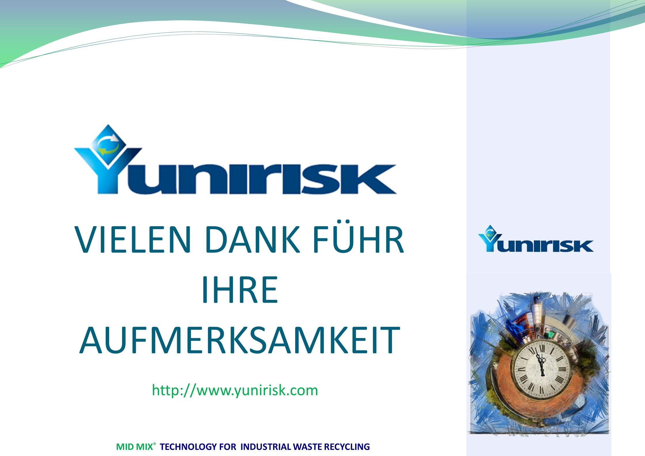 MID MIX ® TECHNOLOGY FOR INDUSTRIAL WASTE RECYCLING VIELEN DANK FÜHR IHRE AUFMERKSAMKEIT http://www.yunirisk.com