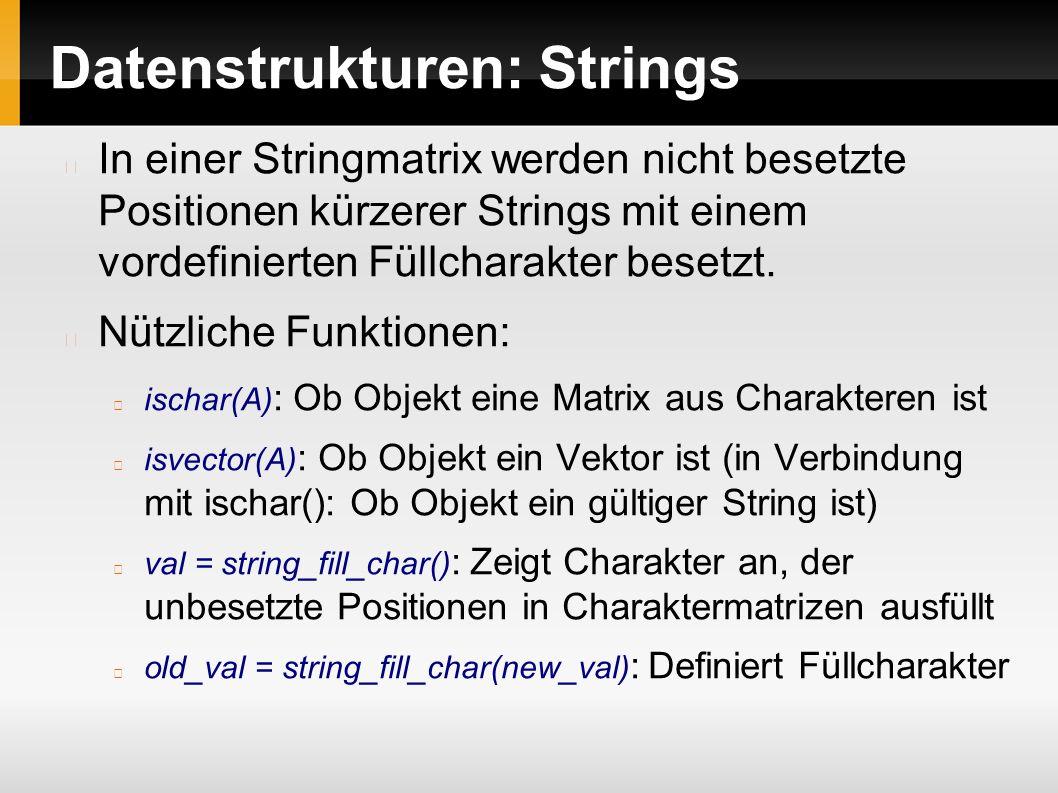 Datenstrukturen: Strings In einer Stringmatrix werden nicht besetzte Positionen kürzerer Strings mit einem vordefinierten Füllcharakter besetzt.