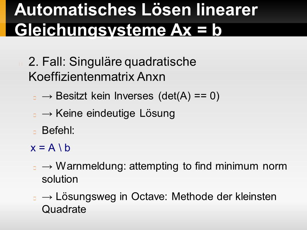 Automatisches Lösen linearer Gleichungsysteme Ax = b 2.