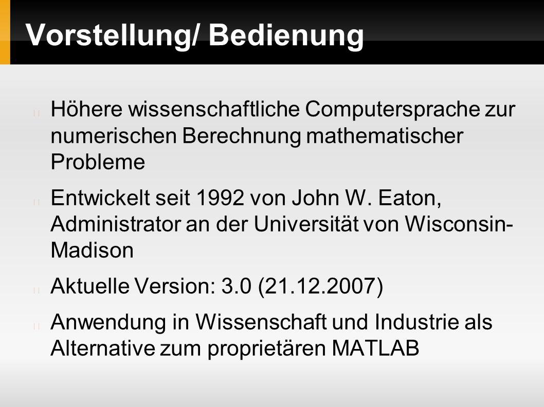 Vorstellung/ Bedienung Höhere wissenschaftliche Computersprache zur numerischen Berechnung mathematischer Probleme Entwickelt seit 1992 von John W.