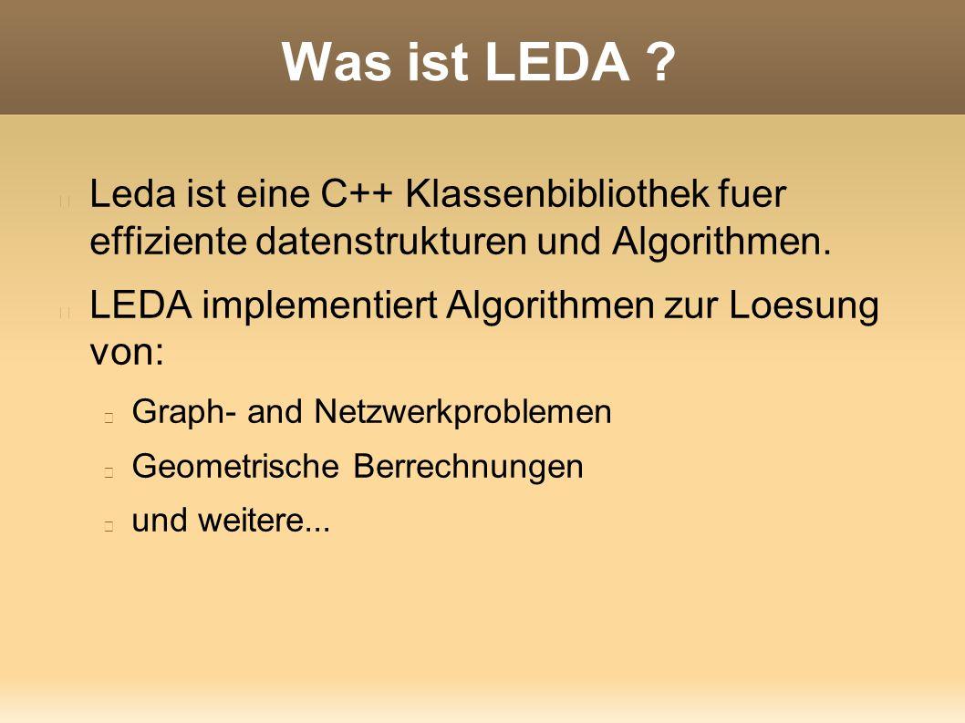Was ist LEDA ? Leda ist eine C++ Klassenbibliothek fuer effiziente datenstrukturen und Algorithmen. LEDA implementiert Algorithmen zur Loesung von: Gr