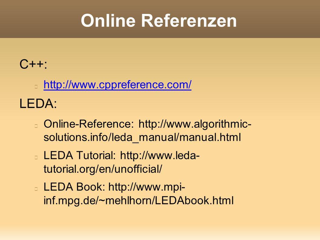 Online Referenzen C++: http://www.cppreference.com/ LEDA: Online-Reference: http://www.algorithmic- solutions.info/leda_manual/manual.html LEDA Tutorial: http://www.leda- tutorial.org/en/unofficial/ LEDA Book: http://www.mpi- inf.mpg.de/~mehlhorn/LEDAbook.html
