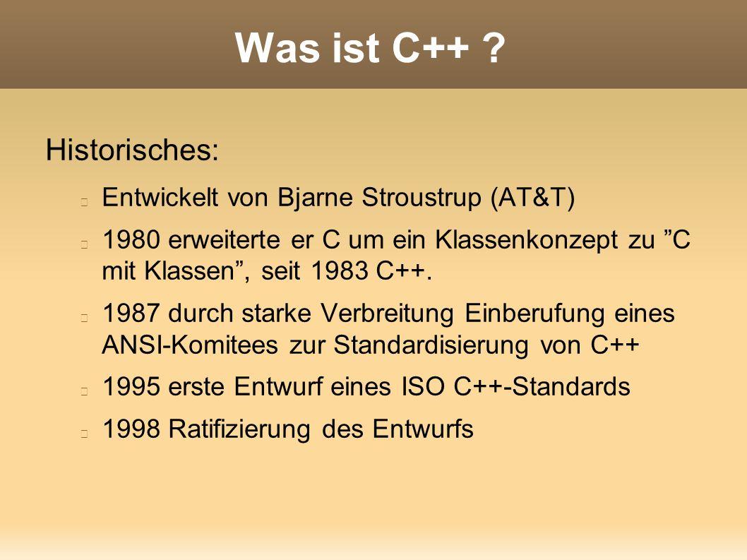 """Was ist C++ ? Historisches: Entwickelt von Bjarne Stroustrup (AT&T) 1980 erweiterte er C um ein Klassenkonzept zu """"C mit Klassen"""", seit 1983 C++. 1987"""