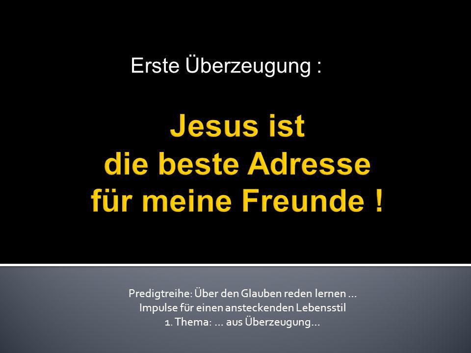 Erste Überzeugung : Predigtreihe: Über den Glauben reden lernen … Impulse für einen ansteckenden Lebensstil 1.