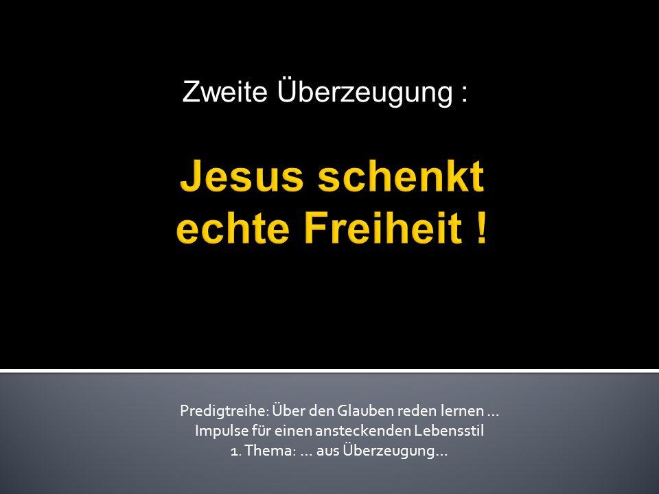 Zweite Überzeugung : Predigtreihe: Über den Glauben reden lernen … Impulse für einen ansteckenden Lebensstil 1.