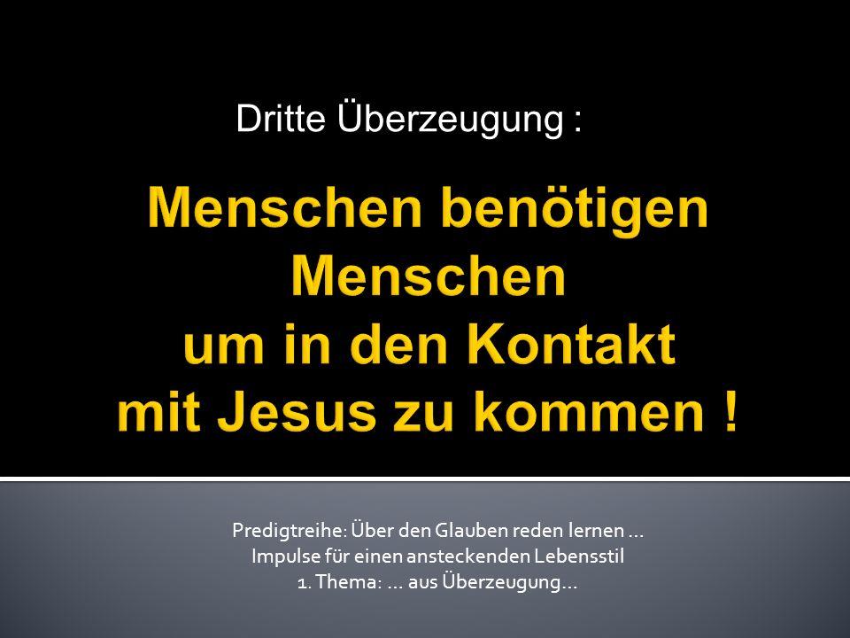 Dritte Überzeugung : Predigtreihe: Über den Glauben reden lernen … Impulse für einen ansteckenden Lebensstil 1.