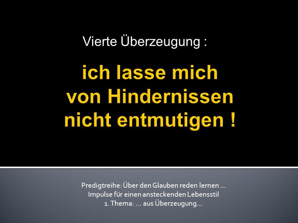 Vierte Überzeugung : Predigtreihe: Über den Glauben reden lernen … Impulse für einen ansteckenden Lebensstil 1.