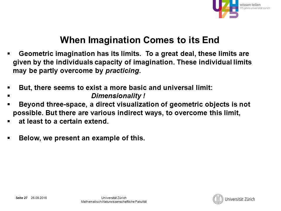 26.09.2016Universität Zürich Mathematisch-Naturwissenschaftliche Fakultät Seite 27 When Imagination Comes to its End  Geometric imagination has its limits.