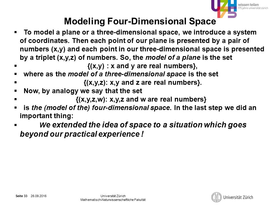 26.09.2016Universität Zürich Mathematisch-Naturwissenschaftliche Fakultät Seite 33 Modeling Four-Dimensional Space  To model a plane or a three-dimensional space, we introduce a system of coordinates.