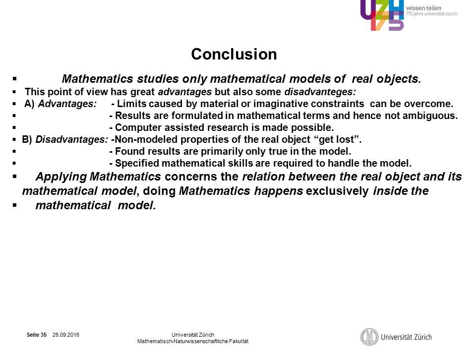 26.09.2016Universität Zürich Mathematisch-Naturwissenschaftliche Fakultät Seite 35 Conclusion  Mathematics studies only mathematical models of real objects.