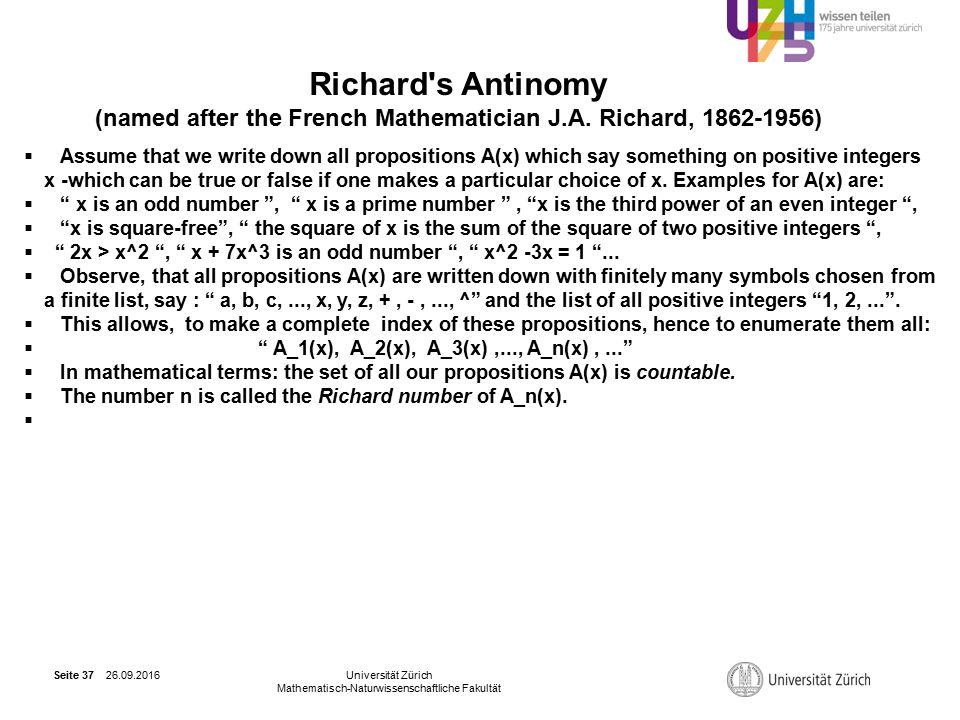 26.09.2016Universität Zürich Mathematisch-Naturwissenschaftliche Fakultät Seite 37 Richard s Antinomy (named after the French Mathematician J.A.