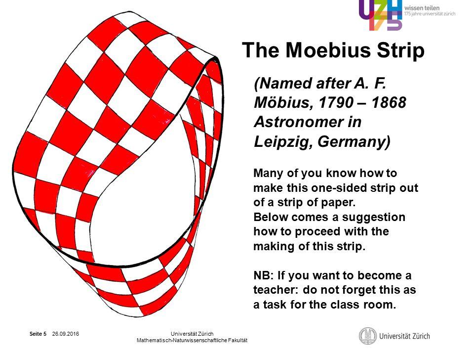 26.09.2016Universität Zürich Mathematisch-Naturwissenschaftliche Fakultät Seite 5 The Moebius Strip (Named after A.