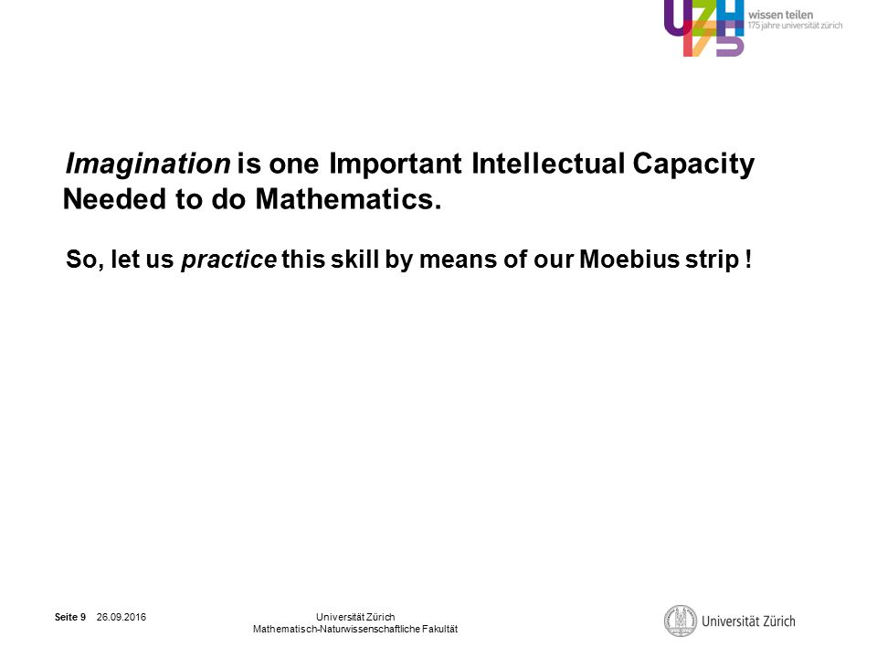 26.09.2016Universität Zürich Mathematisch-Naturwissenschaftliche Fakultät Seite 9 iii Imagination is one Important Intellectual Capacity Needed to do