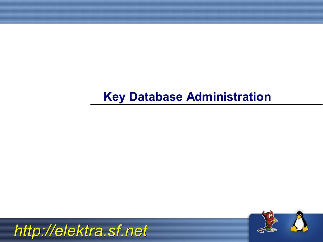 http://elektra.sf.net Key Database Administration