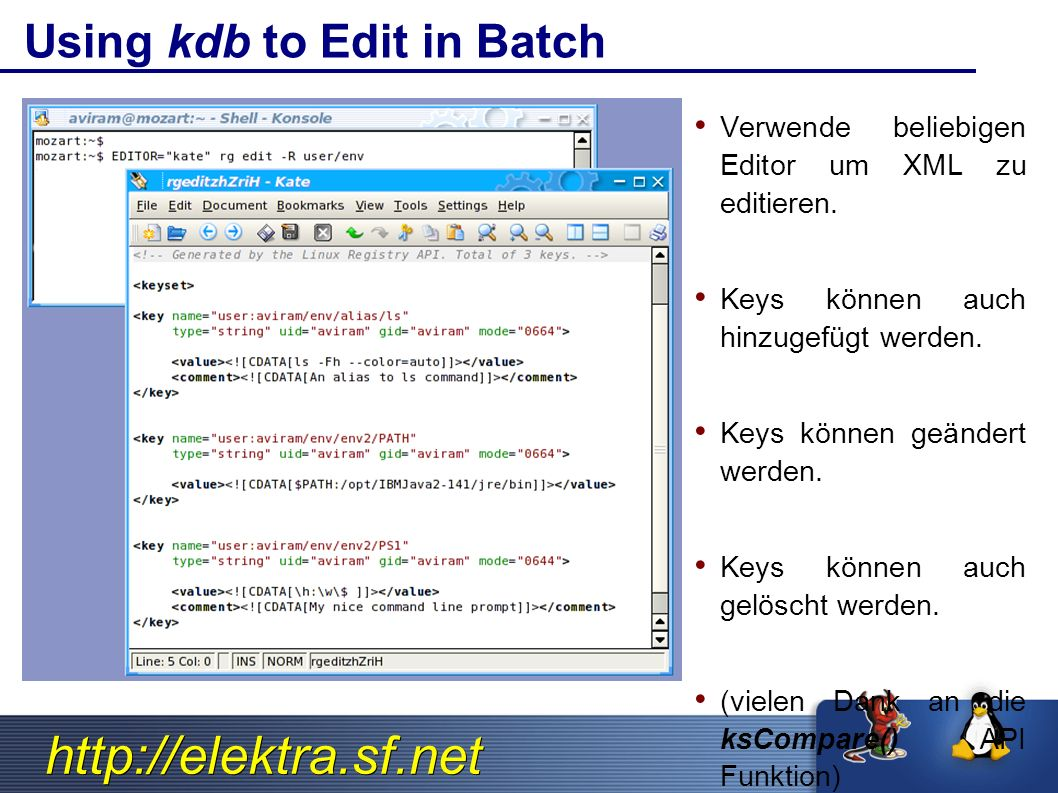 http://elektra.sf.net Using kdb to Edit in Batch Verwende beliebigen Editor um XML zu editieren.