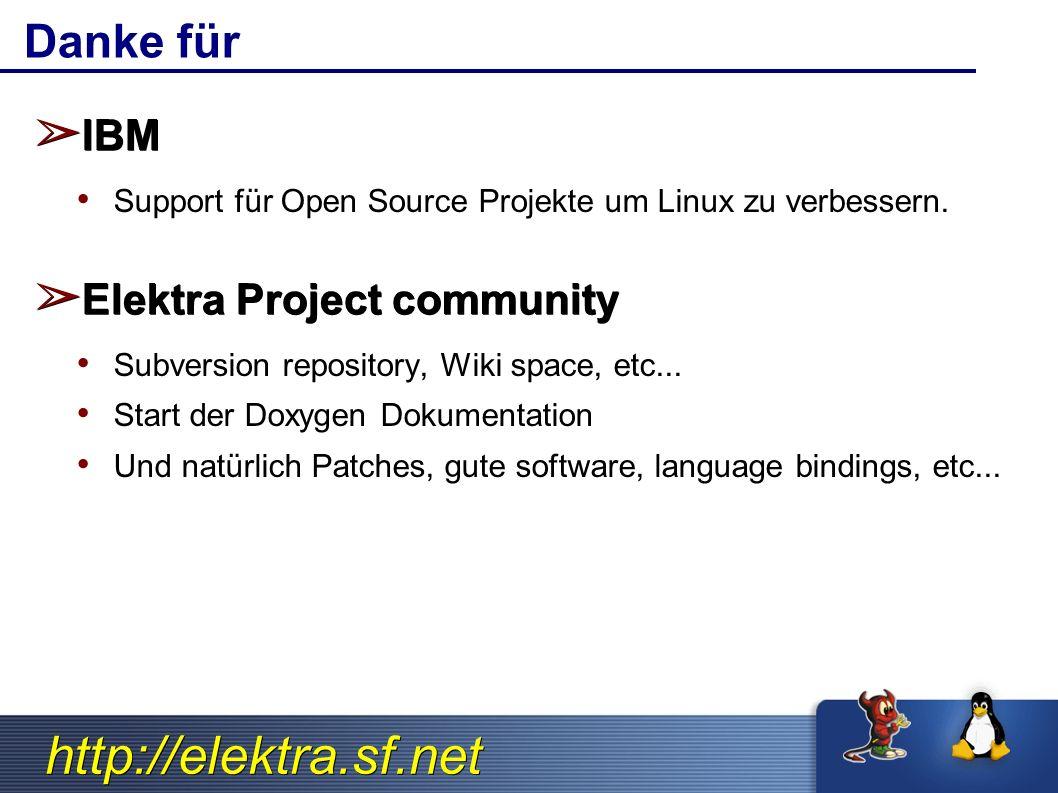 http://elektra.sf.net Danke für ➢ IBM Support für Open Source Projekte um Linux zu verbessern.