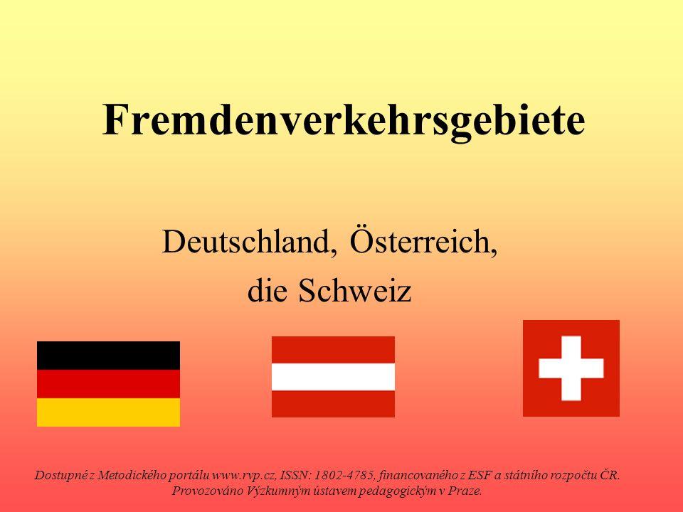 Fremdenverkehrsgebiete Deutschland, Österreich, die Schweiz Dostupné z Metodického portálu www.rvp.cz, ISSN: 1802-4785, financovaného z ESF a státního rozpočtu ČR.
