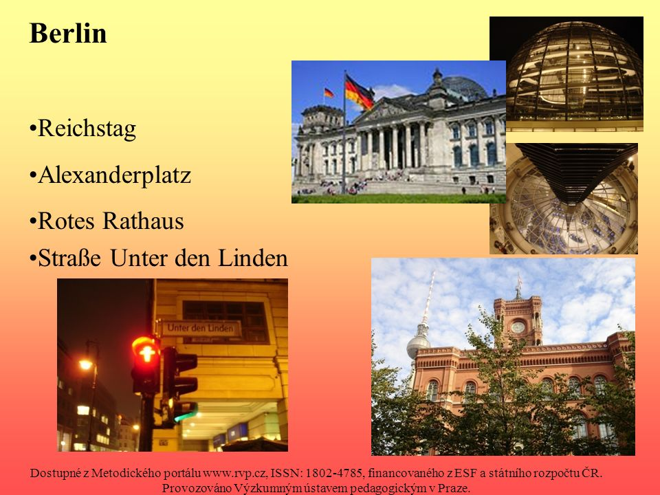 Berlin Reichstag Alexanderplatz Rotes Rathaus Straße Unter den Linden Dostupné z Metodického portálu www.rvp.cz, ISSN: 1802-4785, financovaného z ESF a státního rozpočtu ČR.
