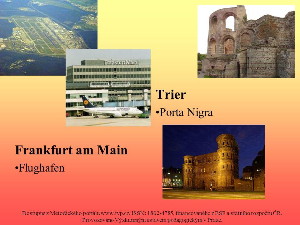 Frankfurt am Main Flughafen Trier Porta Nigra Dostupné z Metodického portálu www.rvp.cz, ISSN: 1802-4785, financovaného z ESF a státního rozpočtu ČR.