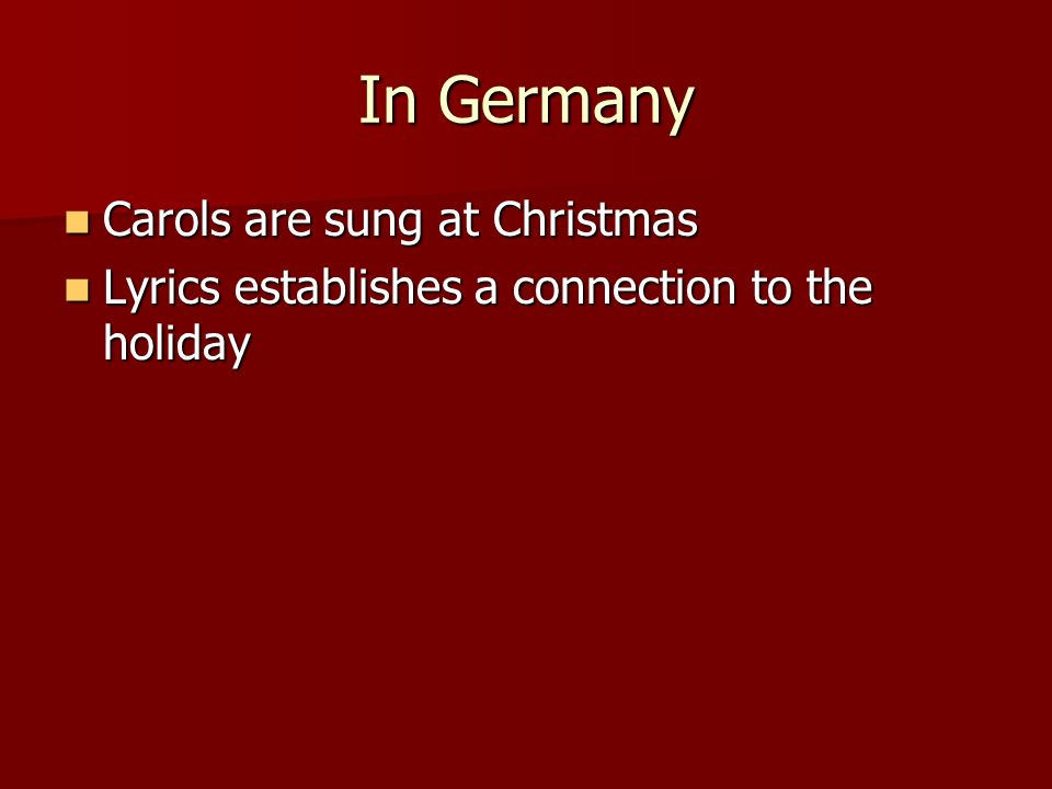 In Germany Carols are sung at Christmas Carols are sung at Christmas Lyrics establishes a connection to the holiday Lyrics establishes a connection to