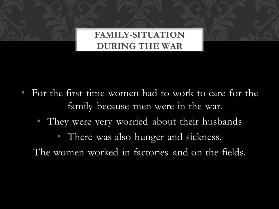For the first time women had to work to care for the family because men were in the war.