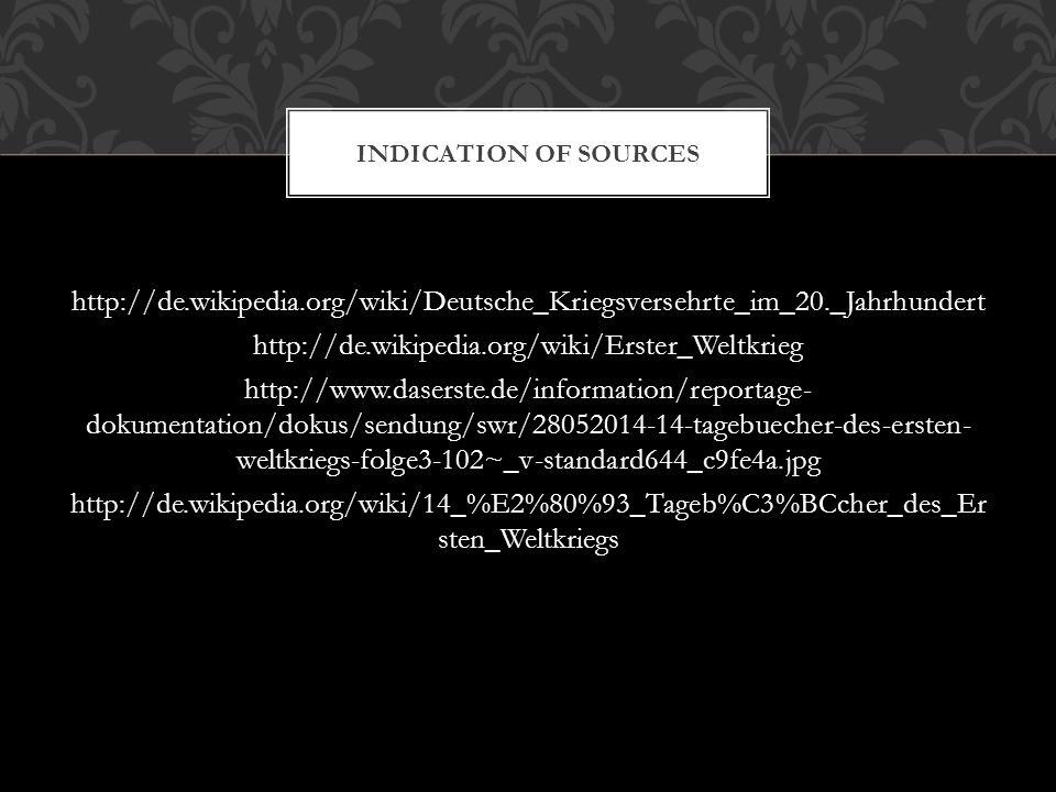http://de.wikipedia.org/wiki/Deutsche_Kriegsversehrte_im_20._Jahrhundert http://de.wikipedia.org/wiki/Erster_Weltkrieg http://www.daserste.de/information/reportage- dokumentation/dokus/sendung/swr/28052014-14-tagebuecher-des-ersten- weltkriegs-folge3-102~_v-standard644_c9fe4a.jpg http://de.wikipedia.org/wiki/14_%E2%80%93_Tageb%C3%BCcher_des_Er sten_Weltkriegs INDICATION OF SOURCES