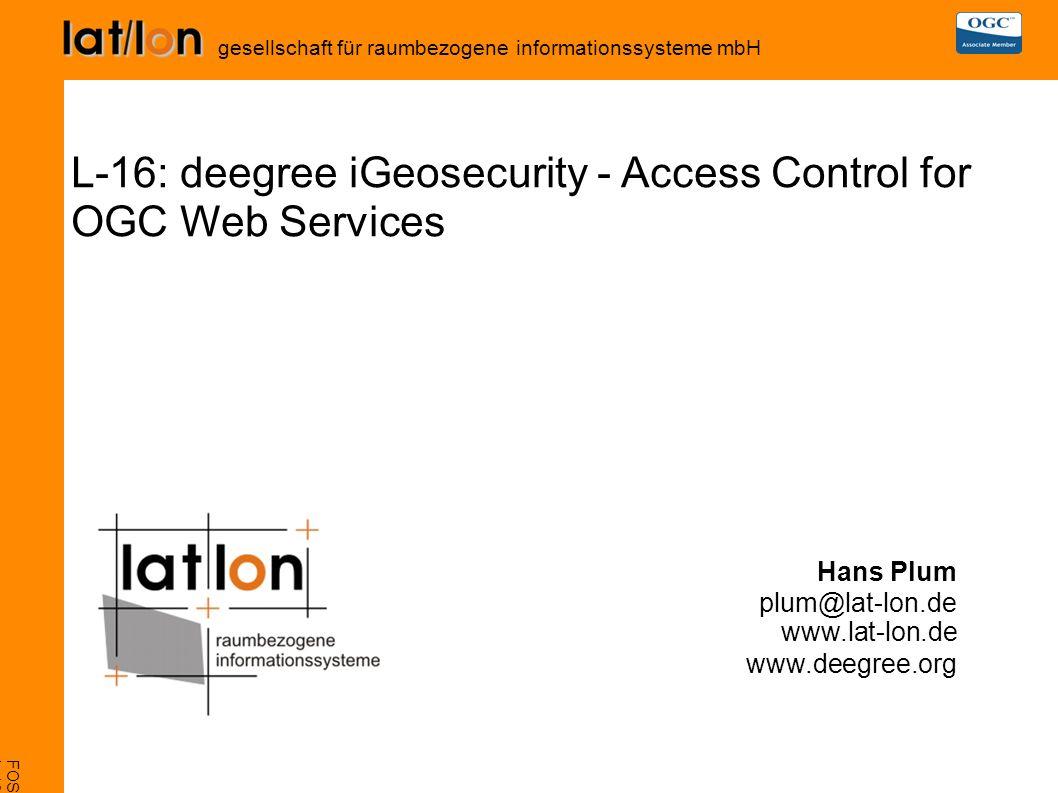 FOSS4G 2007, Victoria L-16 deegree iGeoSecurity gesellschaft für raumbezogene informationssysteme mbH Managing Access Control OGC-Clients WMS WFS WFS-t iGeoSecurity:owsProxy