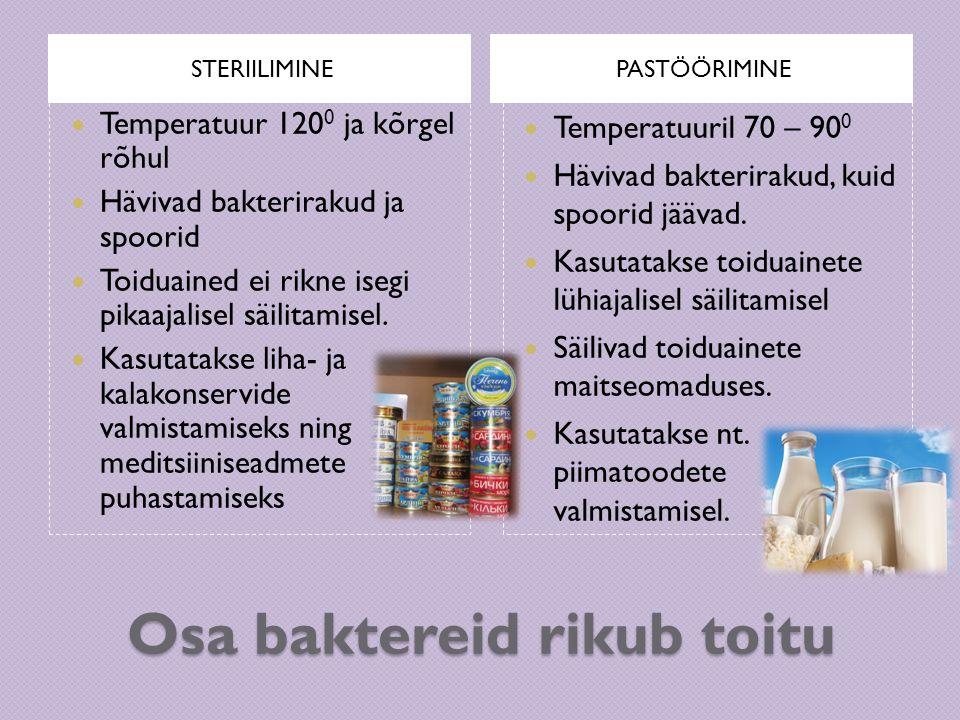 Osa baktereid rikub toitu STERIILIMINEPASTÖÖRIMINE Temperatuur 120 0 ja kõrgel rõhul Hävivad bakterirakud ja spoorid Toiduained ei rikne isegi pikaaja