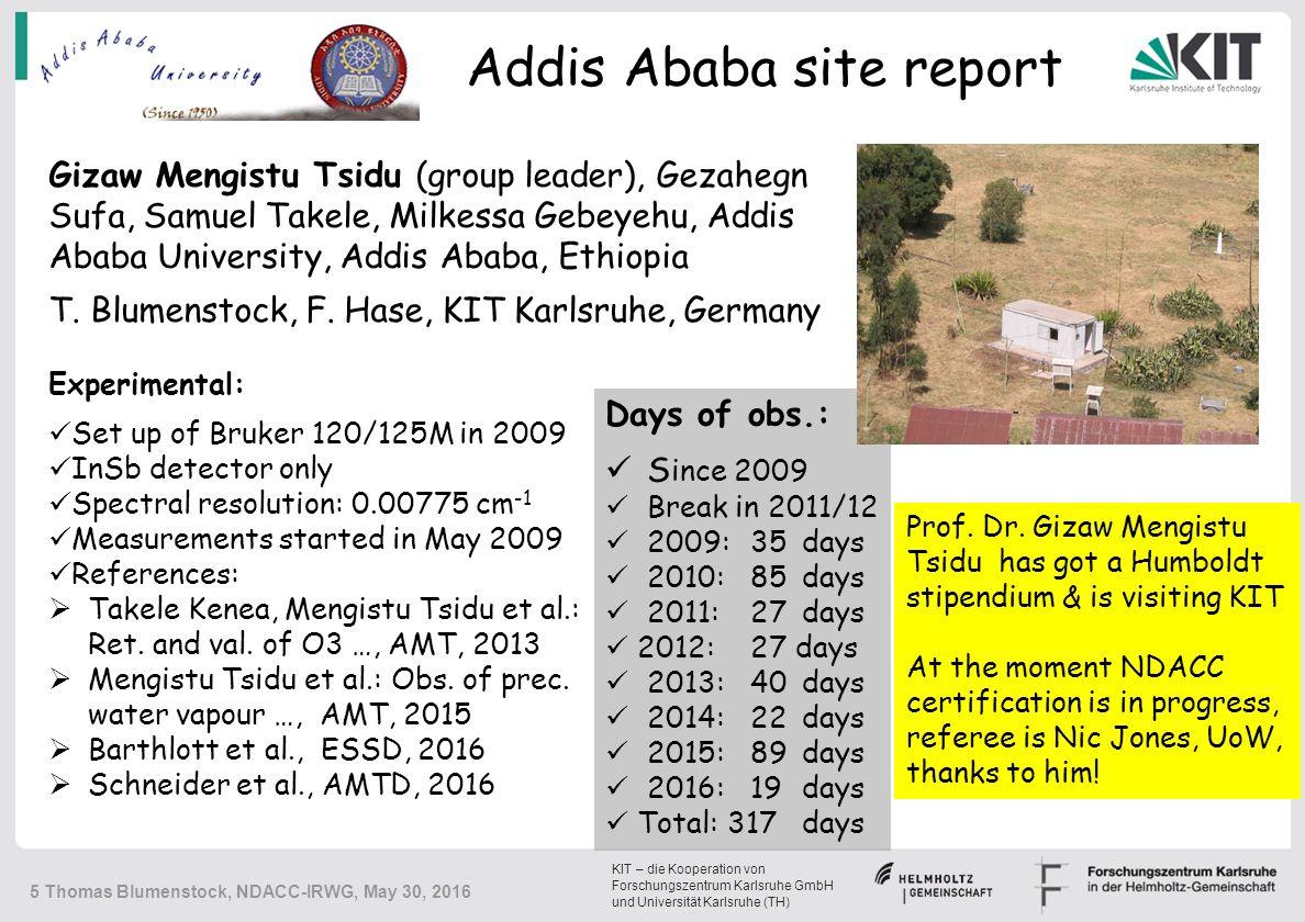KIT – die Kooperation von Forschungszentrum Karlsruhe GmbH und Universität Karlsruhe (TH) Addis Ababa site report Gizaw Mengistu Tsidu (group leader), Gezahegn Sufa, Samuel Takele, Milkessa Gebeyehu, Addis Ababa University, Addis Ababa, Ethiopia T.