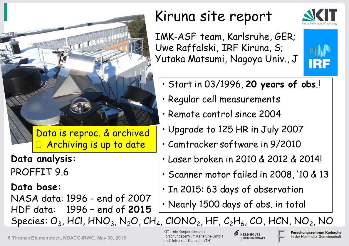 KIT – die Kooperation von Forschungszentrum Karlsruhe GmbH und Universität Karlsruhe (TH) Kiruna – time series of HCl 7 Thomas Blumenstock, NDACC-IRWG, May 30, 2016 1.Chlorine activation in several winters 2.Negative trend from 1996 to 2009 [Kohlhepp et al., ACP 2011 & 2012] 3.Increase from 2007 to 2011 [Mahieu et al., Nature, 2014] 4.Decrease again since 2011 ?