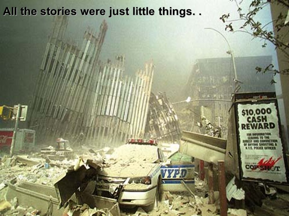 All the stories were just little things..