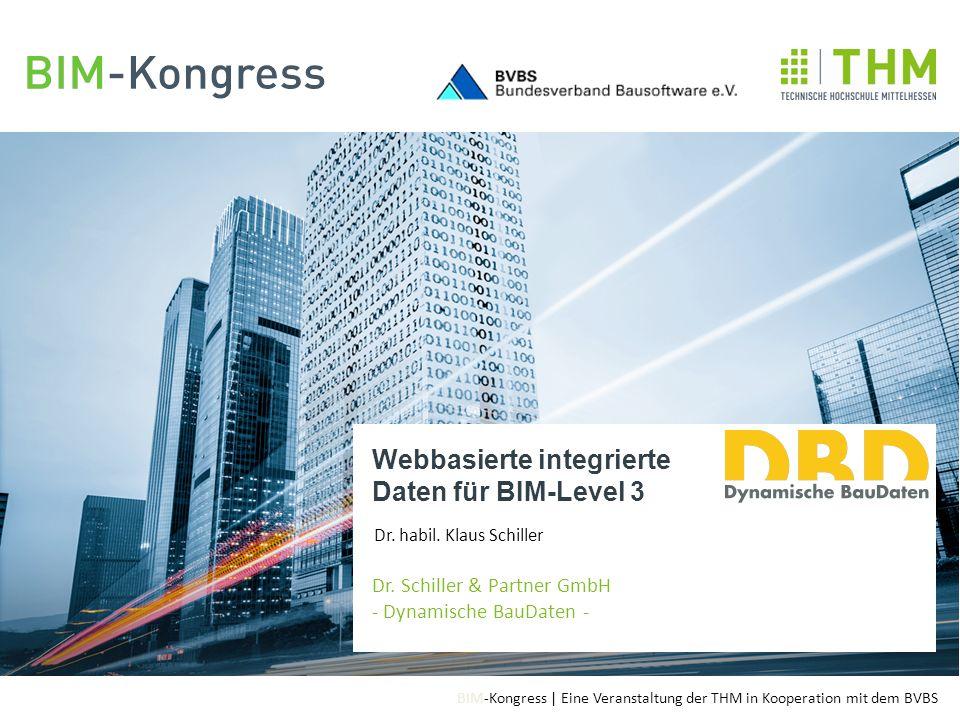 BIM-Kongress | Eine Veranstaltung der THM in Kooperation mit dem BVBS Anrede, Titel, Vortragender Firmierung Webbasierte integrierte Daten für BIM-Level 3 Dr.