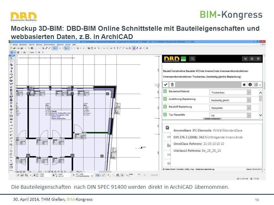 30. April 2014, THM Gießen, BIM-Kongress Seite 14 Mockup 3D-BIM: DBD-BIM Online Schnittstelle mit Bauteileigenschaften und webbasierten Daten, z.B. in