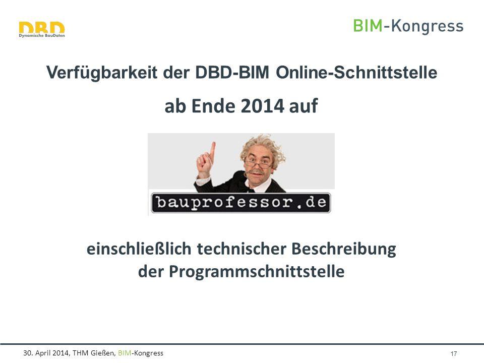 30. April 2014, THM Gießen, BIM-Kongress Seite 17 Verfügbarkeit der DBD-BIM Online-Schnittstelle ab Ende 2014 auf einschließlich technischer Beschreib