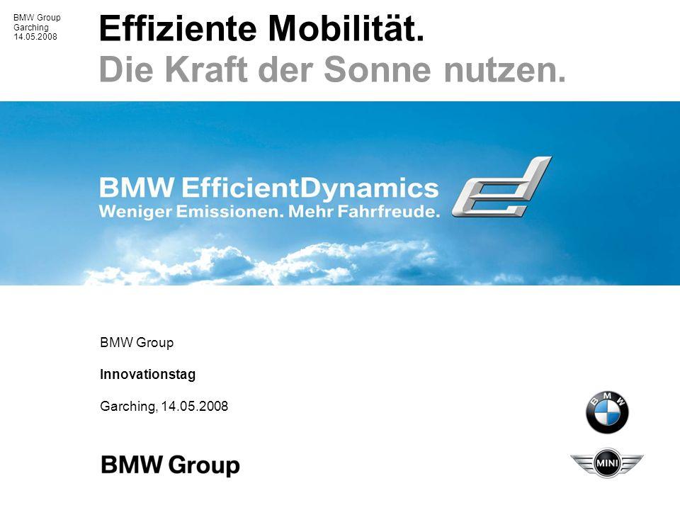 BMW Group Garching 14.05.2008 Effiziente Mobilität.