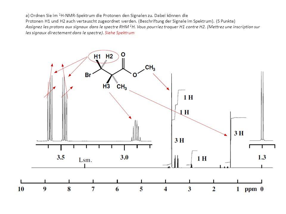 a) Ordnen Sie im 1 H-NMR-Spektrum die Protonen den Signalen zu. Dabei können die Protonen H1 und H2 auch vertauscht zugeordnet werden. (Beschriftung d